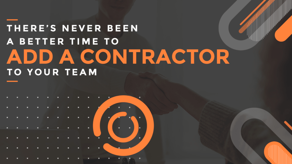 There's never been a better time to add a contractor to your team