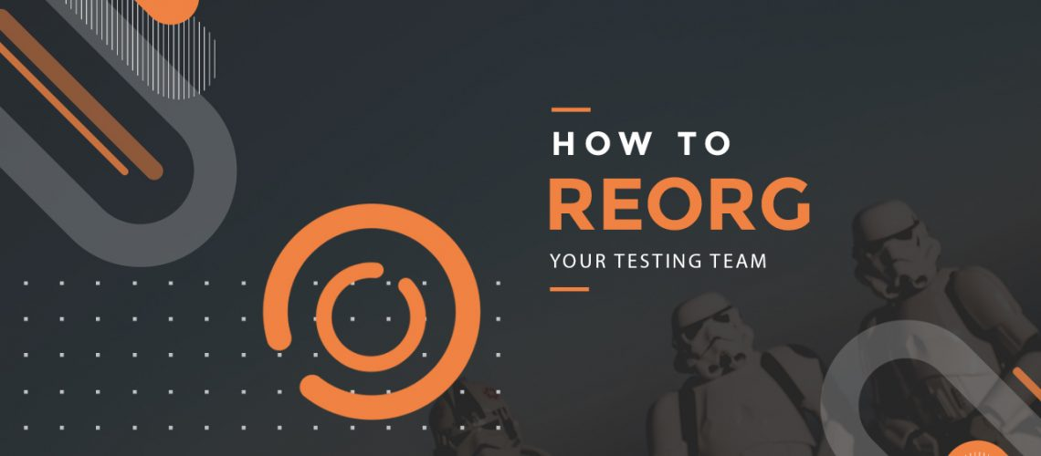 How-To-Reorg-Your-Testing-Team